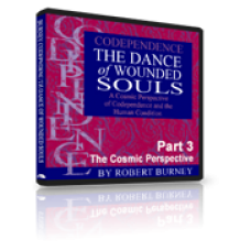 Robert Burney's Codependence: The Dance of Wounded Souls - Part 3: The Cosmic Perspective